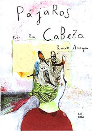 Pájaros en la cabeza escrito por Rocío Araya y editado por Litera Libros