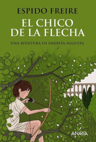 """""""El chico de la flecha"""", novela juvenil de la autora Espido Freire y la editorial Anaya"""