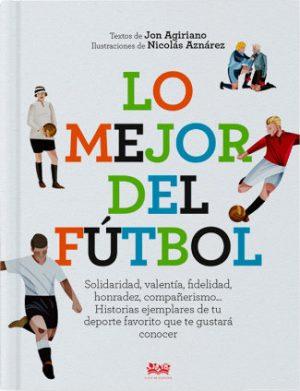 """Portada del libro """"Lo mejor del futbol"""", de Jon Agiriano, ilustrado por Nicolás Aznárez y editado por A fin de cuentos"""