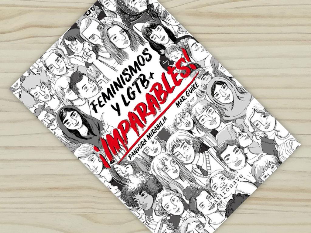 """Portada del libro """"Imparables. Feminismos y LGTB+"""", de Pandora Mirabilia y Mar Guixé, editado por Astronave"""
