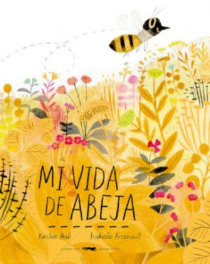 """Portada del libro """"Mi vida de abeja"""", de Kirsten Hall y Isabelle Arsenault, editado por Libros del Zorro Rojo"""