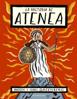La-historia-de-atenea-portada editado por astronave escrito por imogen greenberg