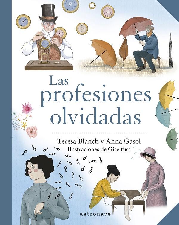 Portada del libro informativo Las profesiones olvidades. Escrito por Anna Gasol e ilustrado por Teresa Blanch. Edita Astronave