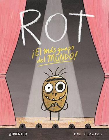 Portada del album ilustrado Rot, ¡el más guapo del mundo! Escrito e ilustrado por Ben Clanton. Editado por Juventud.